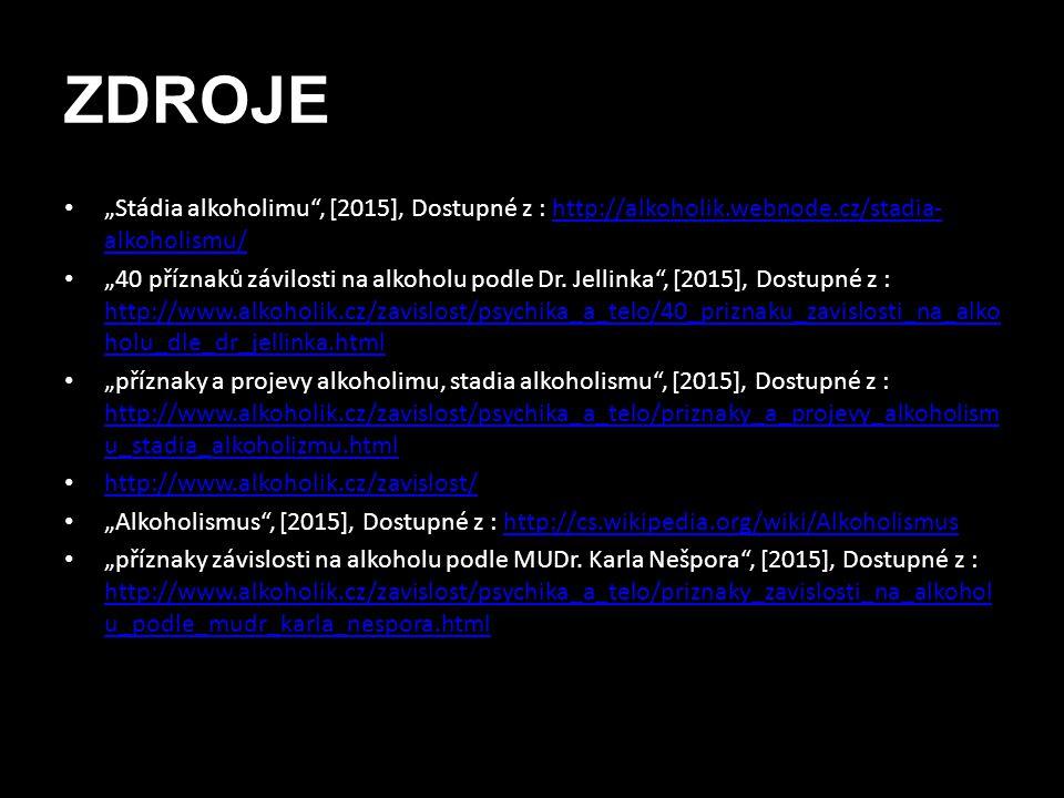 """ZDROJE """"Stádia alkoholimu , [2015], Dostupné z : http://alkoholik.webnode.cz/stadia-alkoholismu/"""
